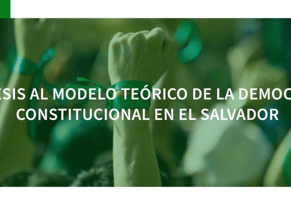 Exégesis al modelo teórico de la democracia constitucional en El Salvador.