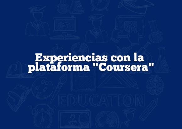 """Experiencias con la plataforma """"Coursera"""""""